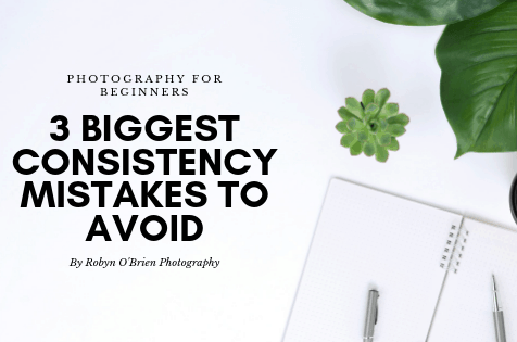 The 3 Biggest Mistakes in Being Consistent In Your Photography