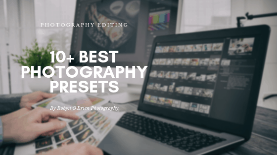 10+ Best Photography Presets you need to know